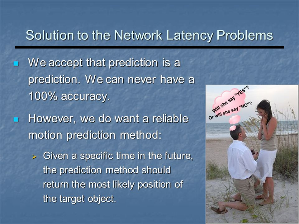 Solution to the Network Latency Problems We accept that prediction is a prediction. We can never have a 100% accuracy. We accept that prediction is a