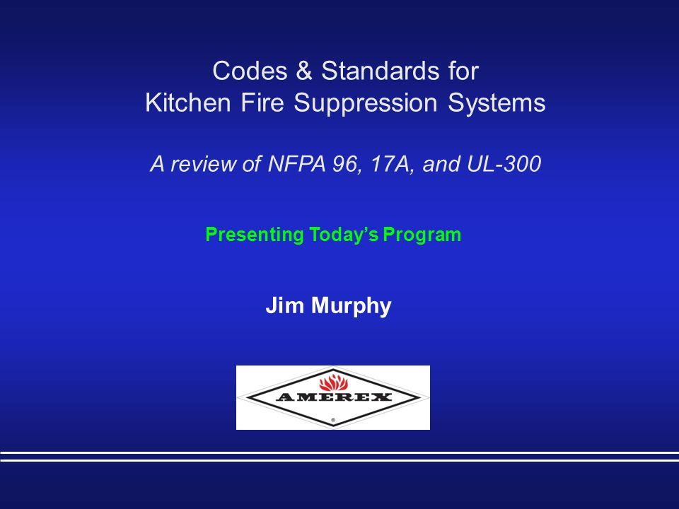 NFPA 96 Fire Extinguishing Equipment  The Water Supply –Shall be monitored by an annunciated low water pressure switch