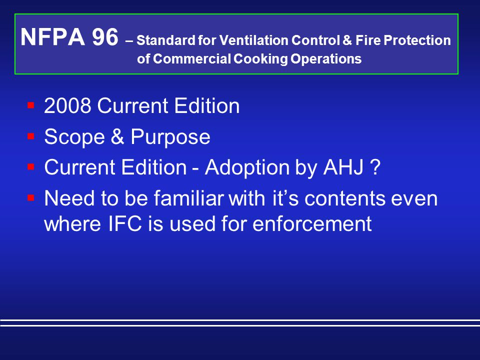 NFPA 96 – Standard for Ventilation Control & Fire Protection of Commercial Cooking Operations  10.7 System Supervision  10.7.1 Where electrical power is required to operate the automatic fire extinguishing system, it shall be monitored by a supervisory alarm, with a standby power supply provided.