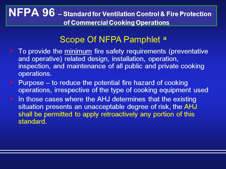 NFPA 96 – Standard for Ventilation Control & Fire Protection of Commercial Cooking Operations  Approved. Acceptable to the authority having jurisdiction. –NFPA does not approve, inspect, or certify  Authority Having Jurisdiction.