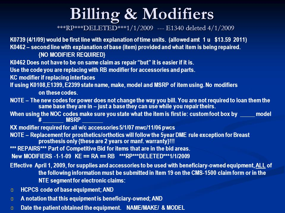 Billing & Modifiers ***RP***DELETED***1/1/2009 --- E1340 deleted 4/1/2009 Billing & Modifiers ***RP***DELETED***1/1/2009 --- E1340 deleted 4/1/2009 K0739 (4/1/09) would be first line with explanation of time units.