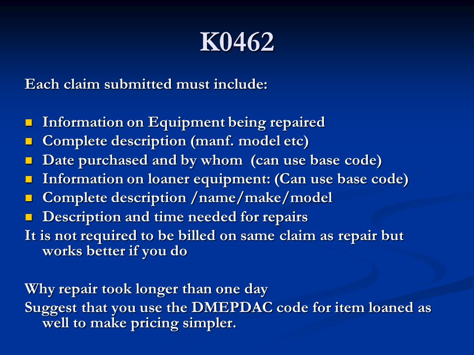 K0462 Each claim submitted must include: Information on Equipment being repaired Information on Equipment being repaired Complete description (manf.