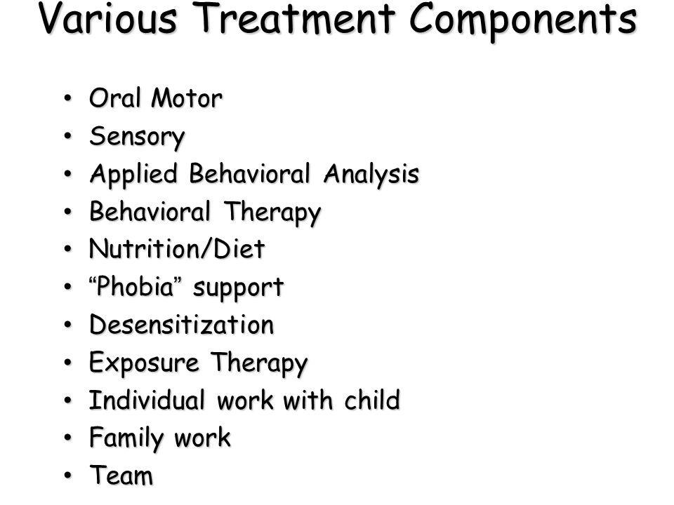Various Treatment Components Oral Motor Oral Motor Sensory Sensory Applied Behavioral Analysis Applied Behavioral Analysis Behavioral Therapy Behavior