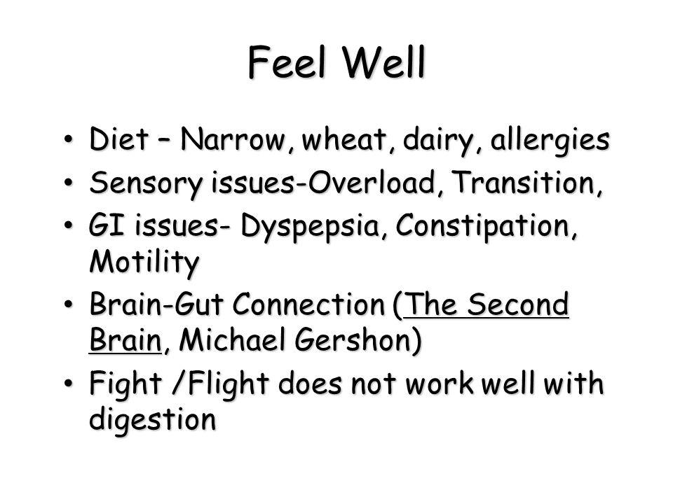 Feel Well Diet – Narrow, wheat, dairy, allergies Diet – Narrow, wheat, dairy, allergies Sensory issues-Overload, Transition, Sensory issues-Overload,