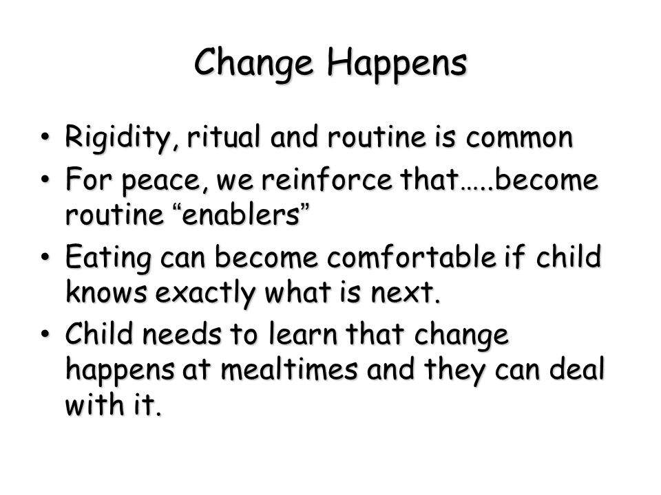 """Change Happens Rigidity, ritual and routine is common Rigidity, ritual and routine is common For peace, we reinforce that…..become routine """"enablers"""""""