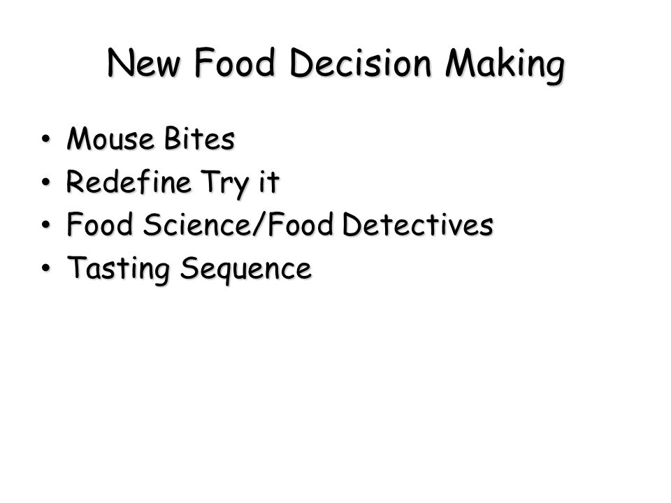 New Food Decision Making Mouse Bites Mouse Bites Redefine Try it Redefine Try it Food Science/Food Detectives Food Science/Food Detectives Tasting Seq