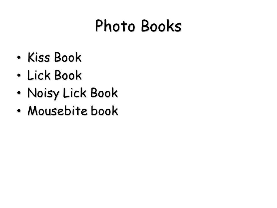 Photo Books Kiss Book Kiss Book Lick Book Lick Book Noisy Lick Book Noisy Lick Book Mousebite book Mousebite book