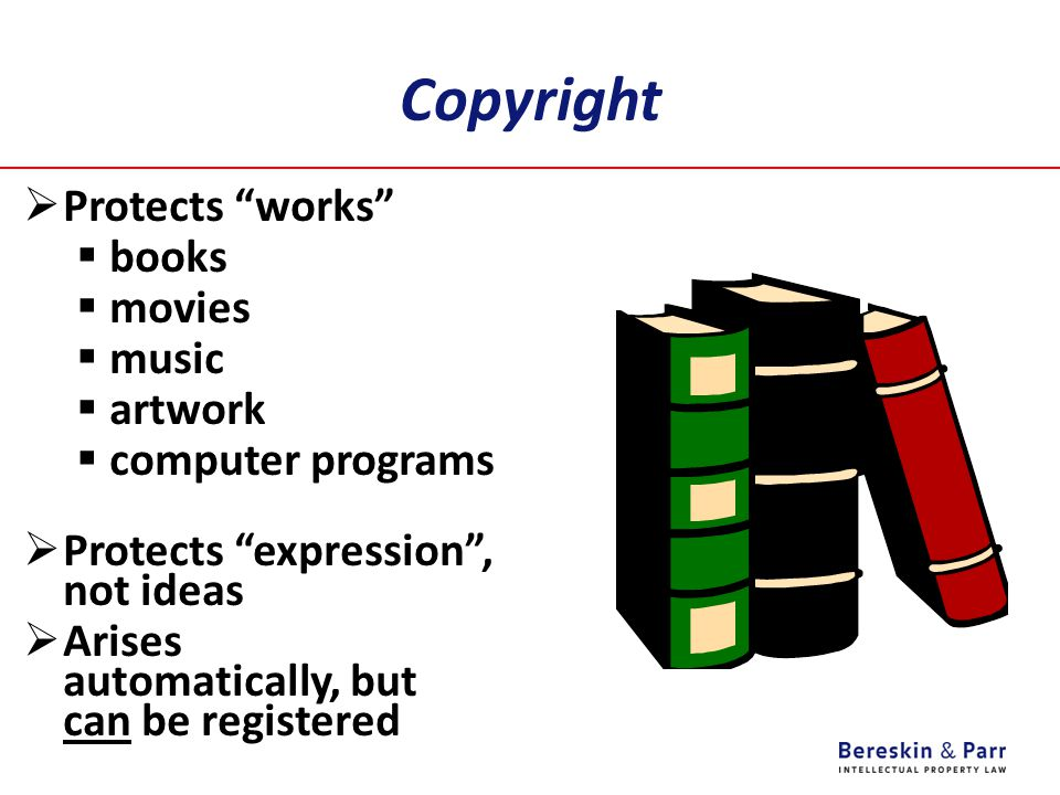 Copyright  Protects works  books  movies  music  artwork  computer programs  Protects expression , not ideas  Arises automatically, but can be registered