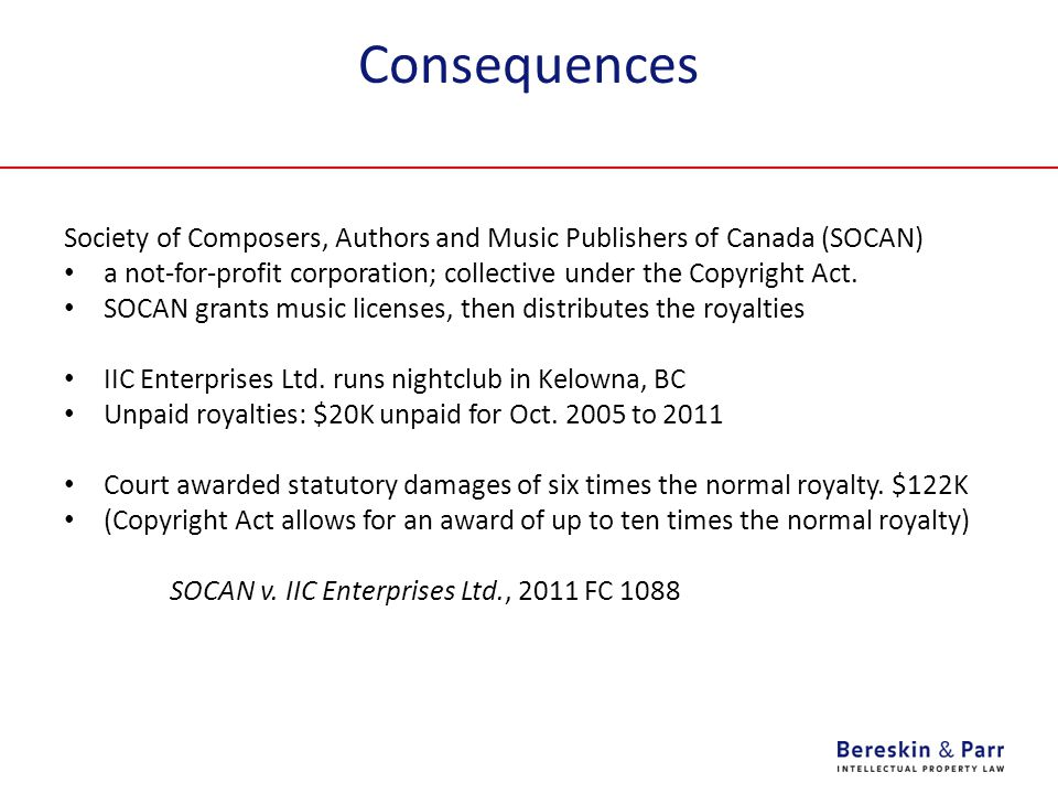 Consequences Society of Composers, Authors and Music Publishers of Canada (SOCAN) a not-for-profit corporation; collective under the Copyright Act.
