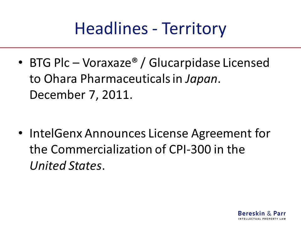 Headlines - Territory BTG Plc – Voraxaze® / Glucarpidase Licensed to Ohara Pharmaceuticals in Japan. December 7, 2011. IntelGenx Announces License Agr