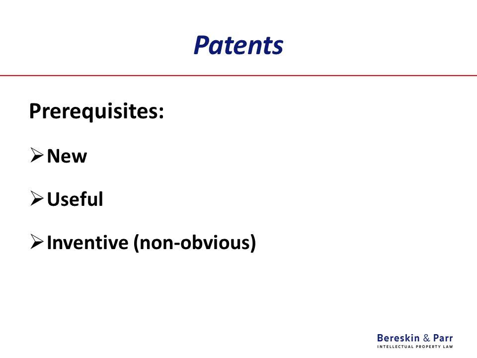 Patents Prerequisites:  New  Useful  Inventive (non-obvious)