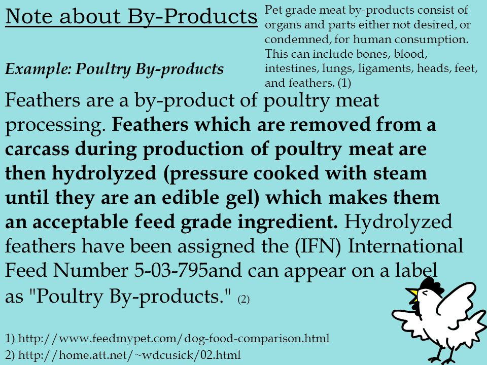 2) http://home.att.net/~wdcusick/02.html Note about By-Products Pet grade meat by-products consist of organs and parts either not desired, or condemned, for human consumption.