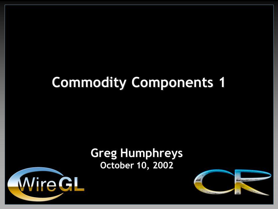Commodity Components 1 Greg Humphreys October 10, 2002