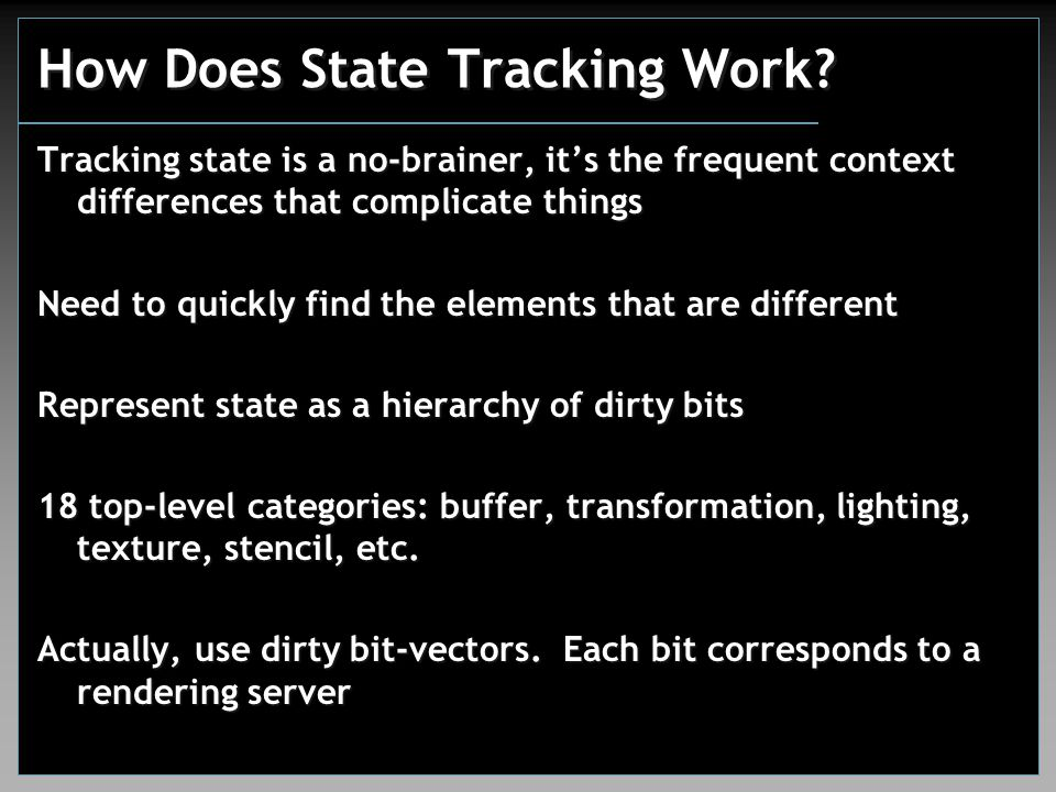 How Does State Tracking Work? Tracking state is a no-brainer, it's the frequent context differences that complicate things Need to quickly find the el