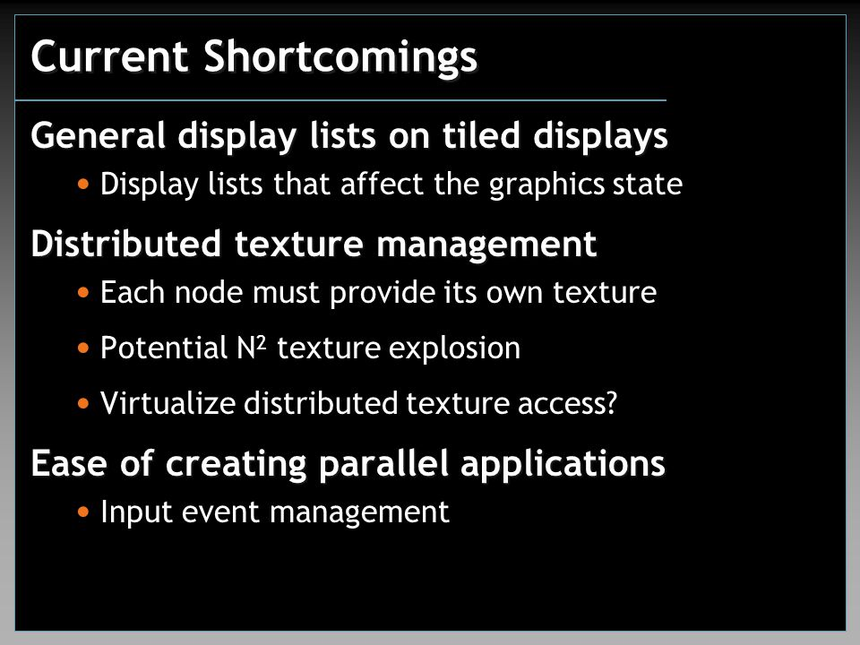 Current Shortcomings General display lists on tiled displays Display lists that affect the graphics state Distributed texture management Each node mus