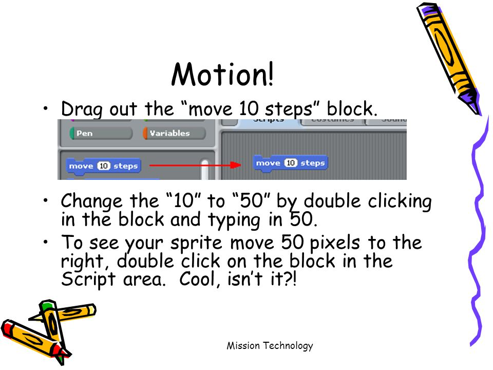 Mission Technology Motion. Drag out the move 10 steps block.