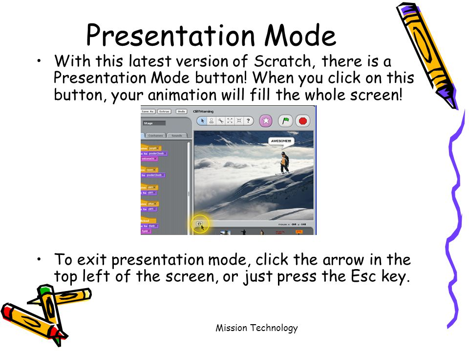Mission Technology Presentation Mode With this latest version of Scratch, there is a Presentation Mode button.