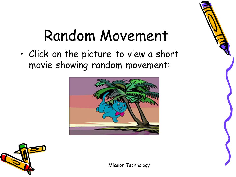 Mission Technology Random Movement Click on the picture to view a short movie showing random movement: