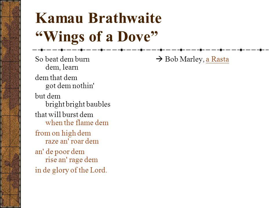 "Kamau Brathwaite ""Wings of a Dove"" So beat dem burn dem, learn dem that dem got dem nothin' but dem bright bright baubles that will burst dem when the"