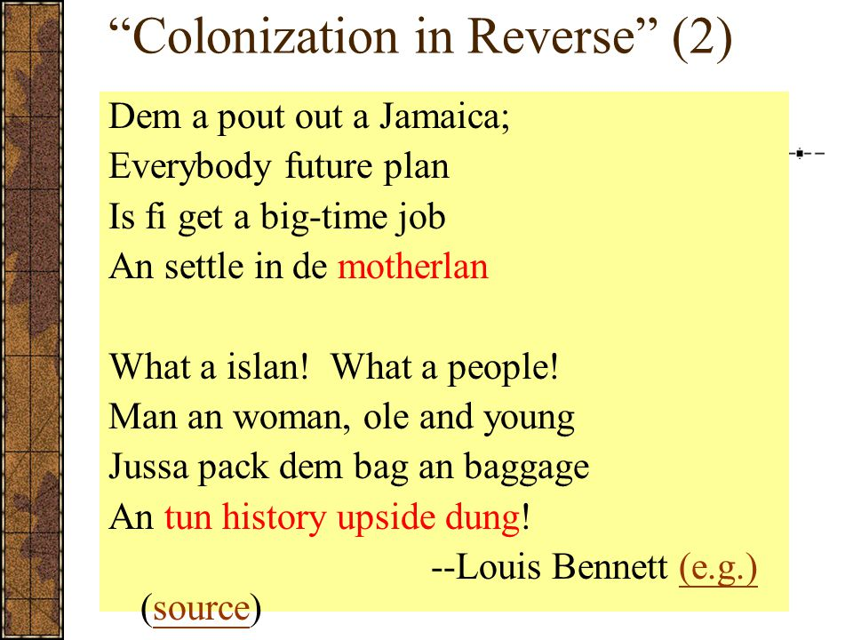 Colonization in Reverse (2) Dem a pout out a Jamaica; Everybody future plan Is fi get a big-time job An settle in de motherlan What a islan.