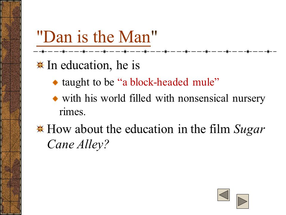 Dan is the Man In education, he is taught to be a block-headed mule with his world filled with nonsensical nursery rimes.