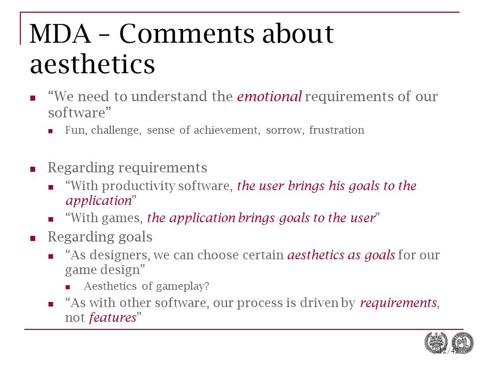 """12/42 MDA – Comments about aesthetics """"We need to understand the emotional requirements of our software"""" Fun, challenge, sense of achievement, sorrow,"""