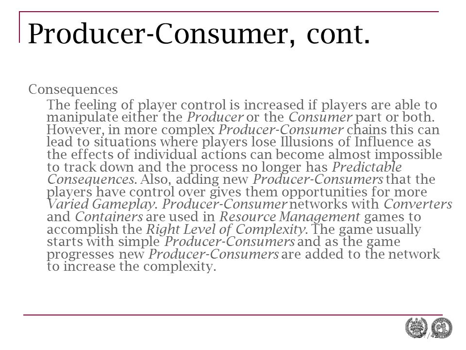 37/42 Producer-Consumer, cont. Consequences The feeling of player control is increased if players are able to manipulate either the Producer or the Co