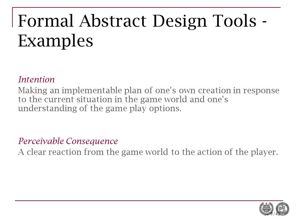 9/42 Formal Abstract Design Tools - Examples Intention Making an implementable plan of one's own creation in response to the current situation in the