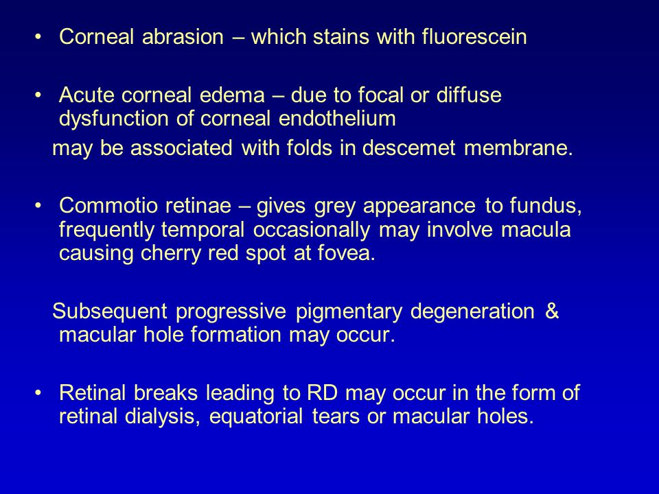 Corneal abrasion – which stains with fluorescein Acute corneal edema – due to focal or diffuse dysfunction of corneal endothelium may be associated with folds in descemet membrane.