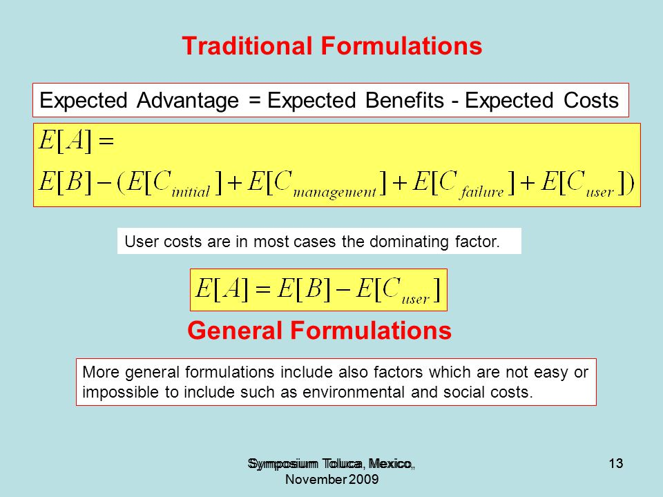 13Symposium Toluca, Mexico, November 2009 13 Traditional Formulations Symposium Toluca, Mexico, November 2009 13 User costs are in most cases the dominating factor.