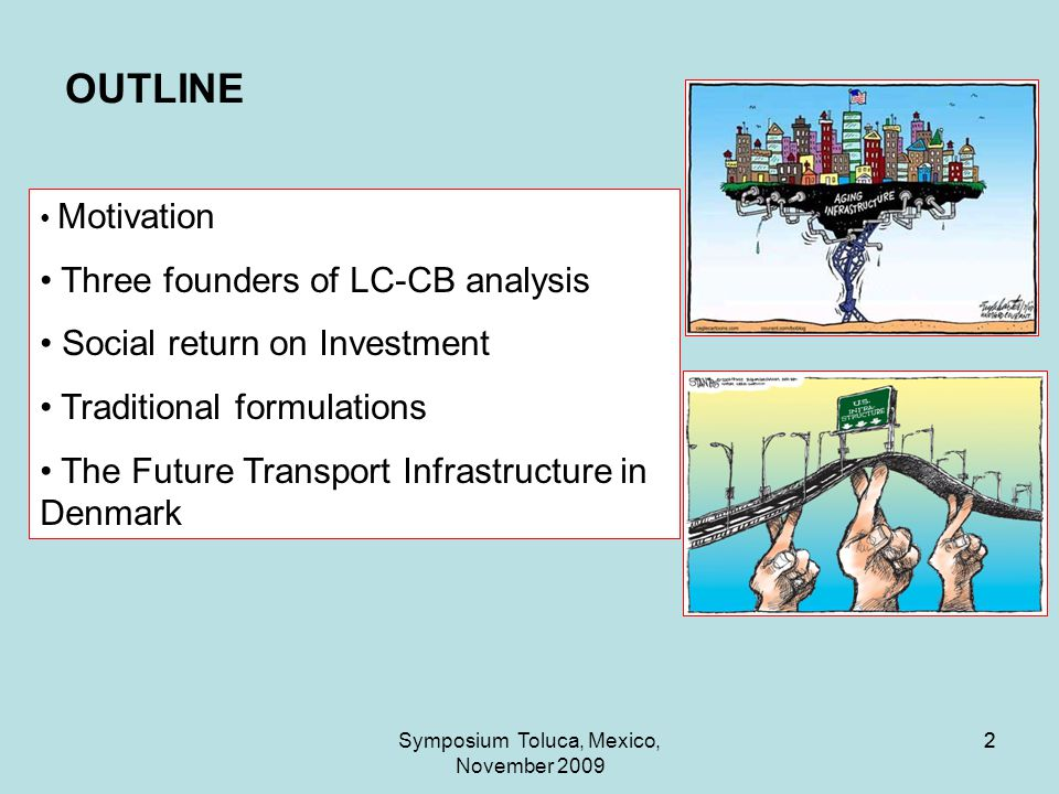 2 2 OUTLINE Motivation Three founders of LC-CB analysis Social return on Investment Traditional formulations The Future Transport Infrastructure in Denmark