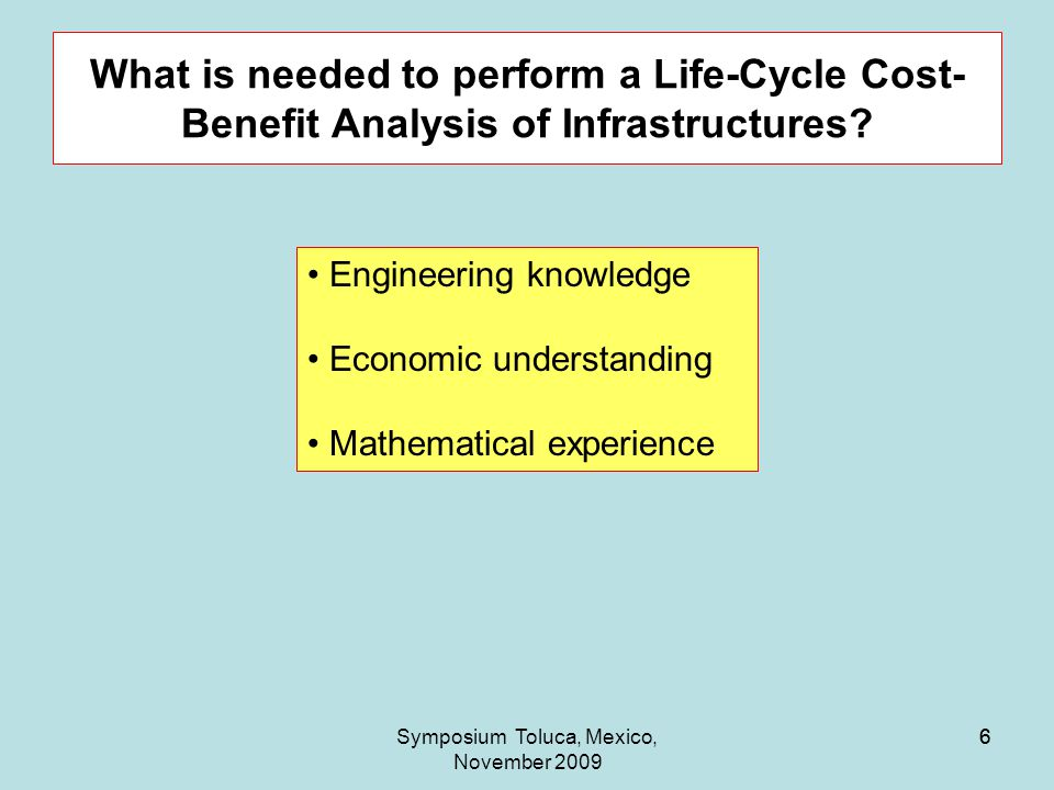 6 What is needed to perform a Life-Cycle Cost- Benefit Analysis of Infrastructures.