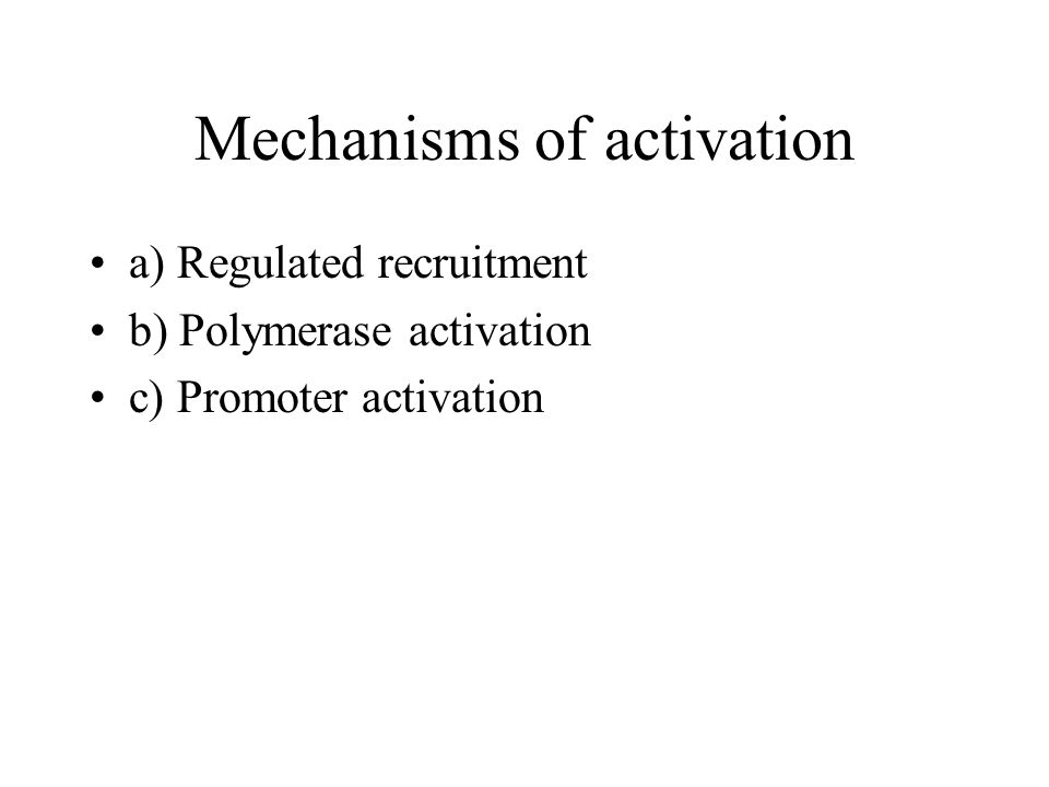 Mechanisms of activation a) Regulated recruitment b) Polymerase activation c) Promoter activation