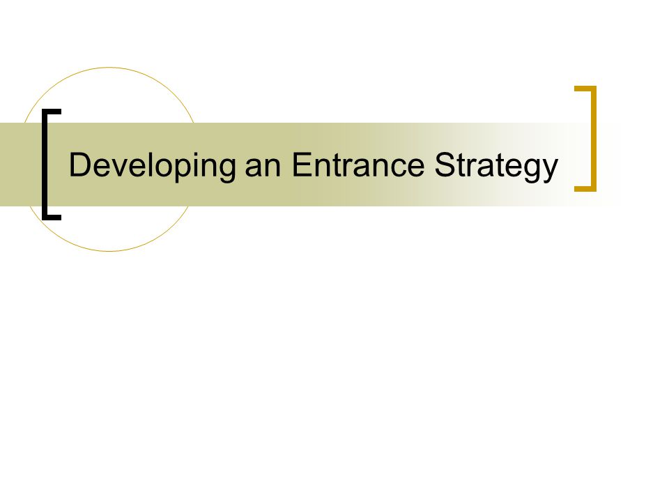 Developing an Entrance Strategy