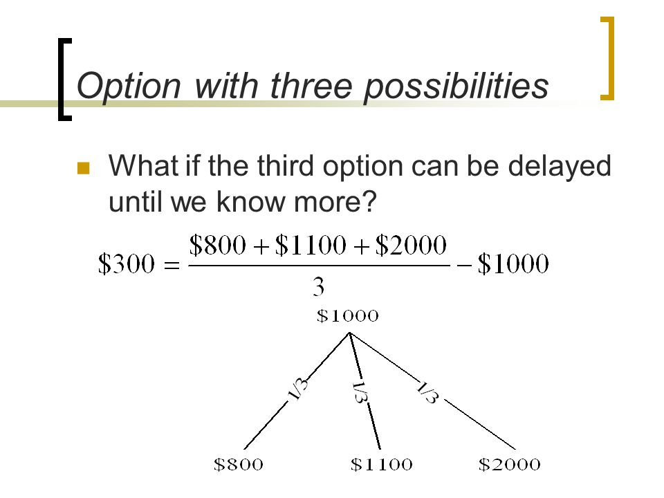 Option with three possibilities What if the third option can be delayed until we know more