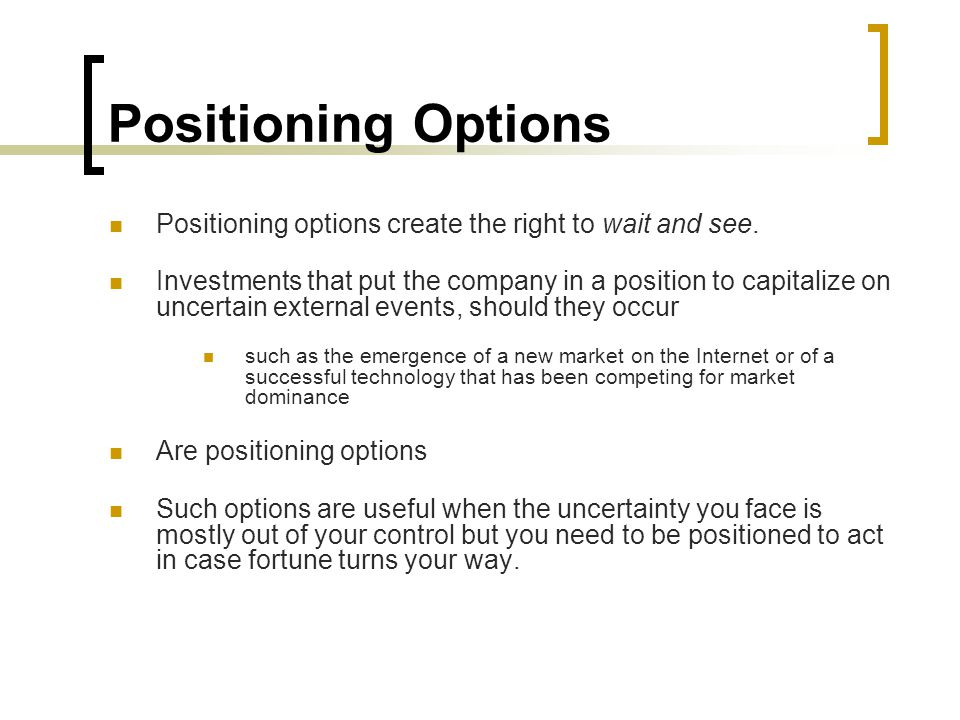 Positioning Options Positioning options create the right to wait and see.