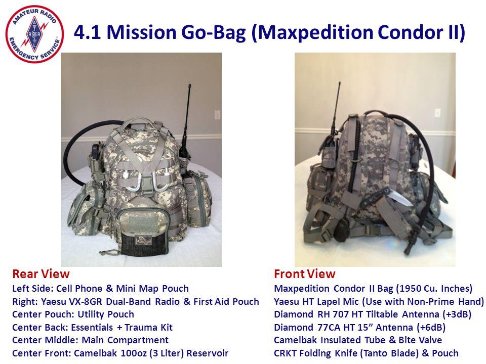 4.2 Mission Go-Bag HT Radio & Accessories HT Radio & Accessories* 1.Yaesu VX-8GR Dual-Band Radio w/GPS 2.Diamond RH-707 Tiltable 8.25 Antenna 3.Diamond RH-77CA 15 Antenna 4.Spare Yaesu VX-8GR Lithium Ion Battery 5.Yaesu VX-8GR AA Battery Case 6.Spare AA Batteries (12) 7.Yaesu HT Lapel Speaker Mic 8.Yaesu VX-8GR Battery Recharger 9.Nifty Yaesu VX-8GR Radio Guide 10.Nifty HT Recharging Stand 11.Yaesu VX-8GR Soft Case * Listed Left to Right, Top to Bottom