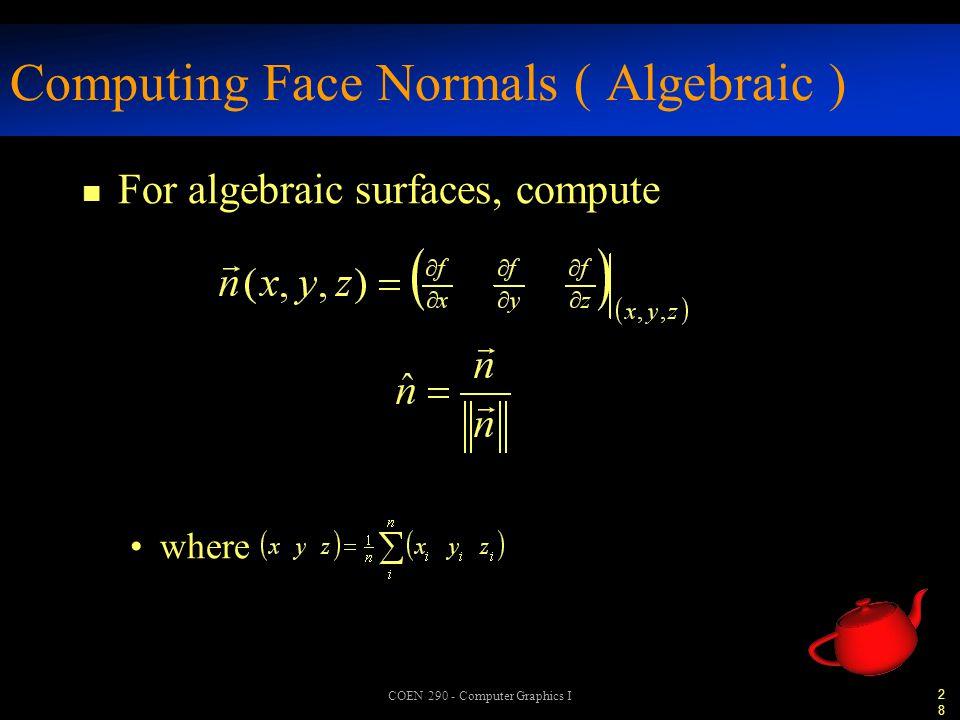 28 COEN 290 - Computer Graphics I Computing Face Normals ( Algebraic ) n For algebraic surfaces, compute where