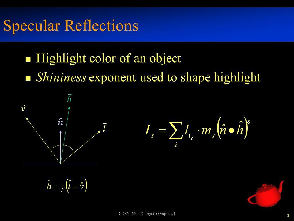 10 COEN 290 - Computer Graphics I Phong Lighting Model n Using surface normal n OpenGL's lighting model based on Phong's