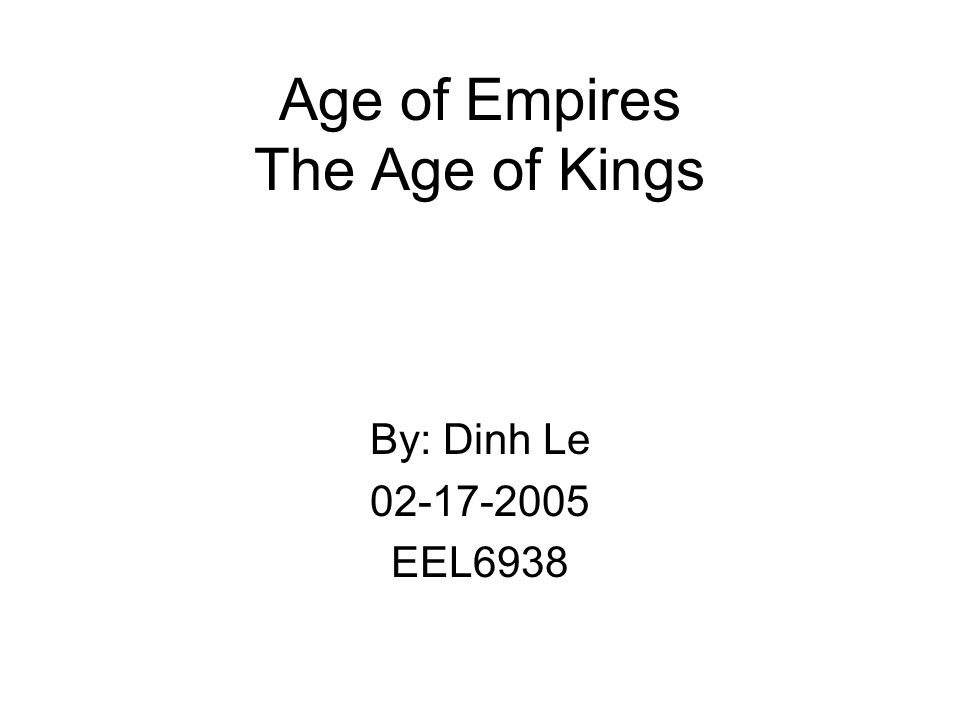 Age of Empires The Age of Kings By: Dinh Le 02-17-2005 EEL6938