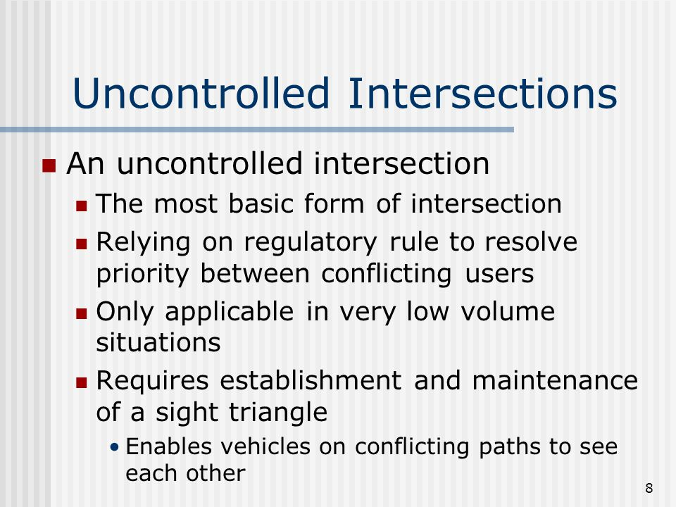 9 Priority Controlled Intersections Intersections of one major road with one or more minor roads Traffic on minor roads controlled with stop or yield signs The decision to whether install stop or yield sign is based primarily on sight distance consideration In US a yield sign is used where sight distances permit traffic on the controlled street to approach safely at 10-15 mph or higher, otherwise a stop sign is used