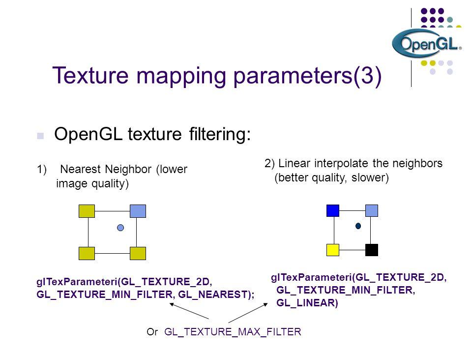2) Linear interpolate the neighbors (better quality, slower) glTexParameteri(GL_TEXTURE_2D, GL_TEXTURE_MIN_FILTER, GL_LINEAR) 1)Nearest Neighbor (lowe