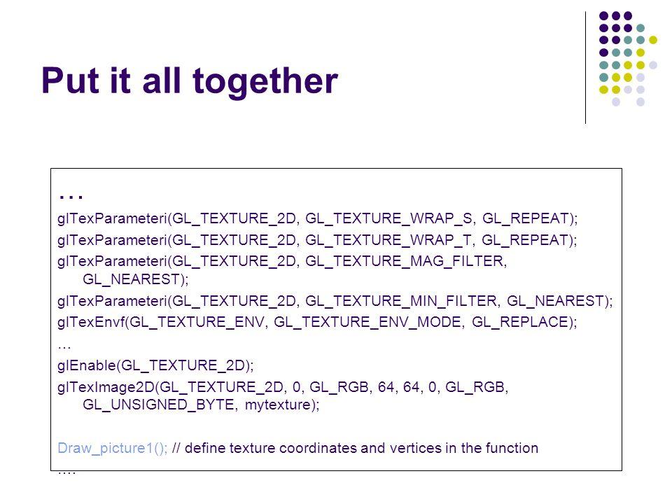 Put it all together … glTexParameteri(GL_TEXTURE_2D, GL_TEXTURE_WRAP_S, GL_REPEAT); glTexParameteri(GL_TEXTURE_2D, GL_TEXTURE_WRAP_T, GL_REPEAT); glTe