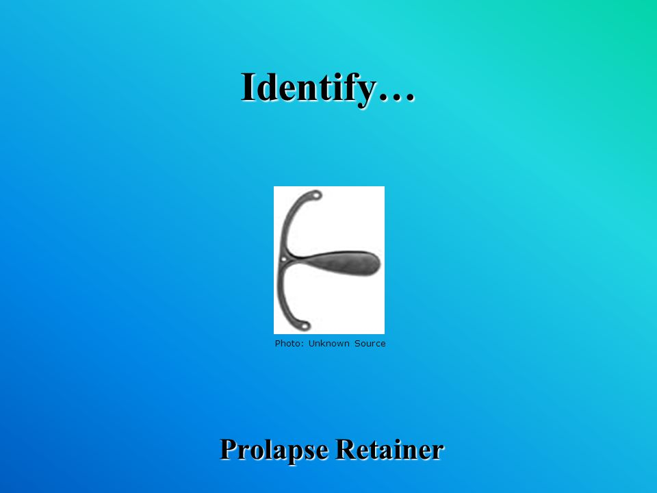 Identify… Prolapse Retainer Photo: Unknown Source
