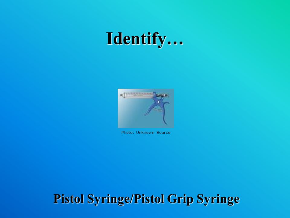 Identify… Pistol Syringe/Pistol Grip Syringe Photo: Unknown Source