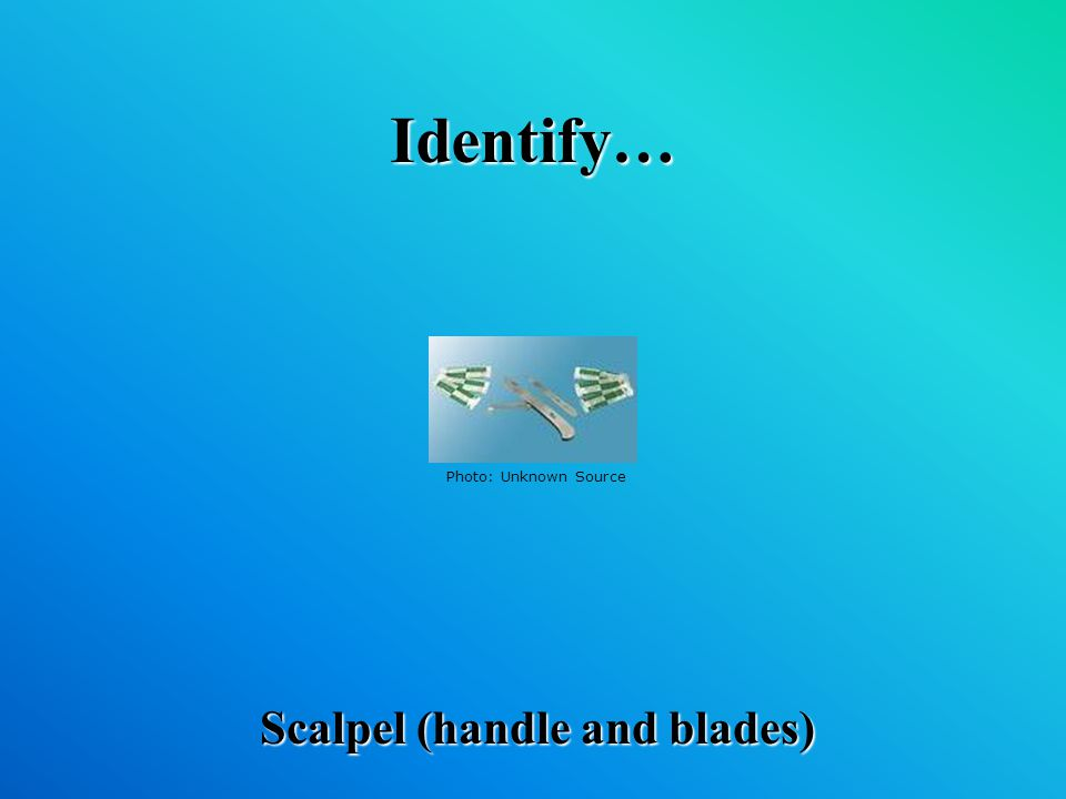 Identify… Scalpel (handle and blades) Photo: Unknown Source