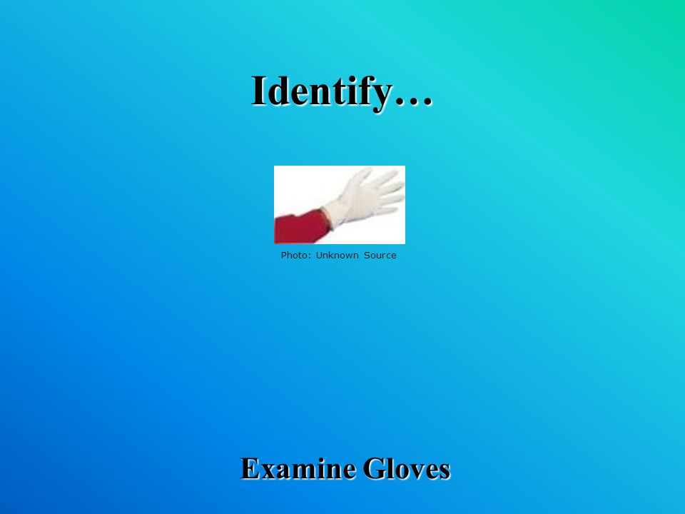 Identify… Examine Gloves Photo: Unknown Source