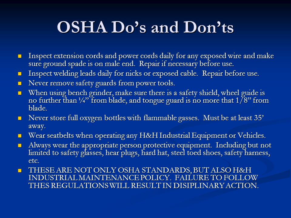 OSHA Do's and Don'ts Inspect extension cords and power cords daily for any exposed wire and make sure ground spade is on male end.