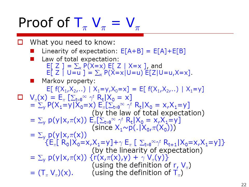 22 Proof of T ¼ V ¼ = V ¼  What you need to know: Linearity of expectation: E[A+B] = E[A]+E[B] Law of total expectation: E[ Z ] =  x P(X=x) E[ Z | X=x ], and E[ Z | U=u ] =  x P(X=x|U=u) E[Z|U=u,X=x].