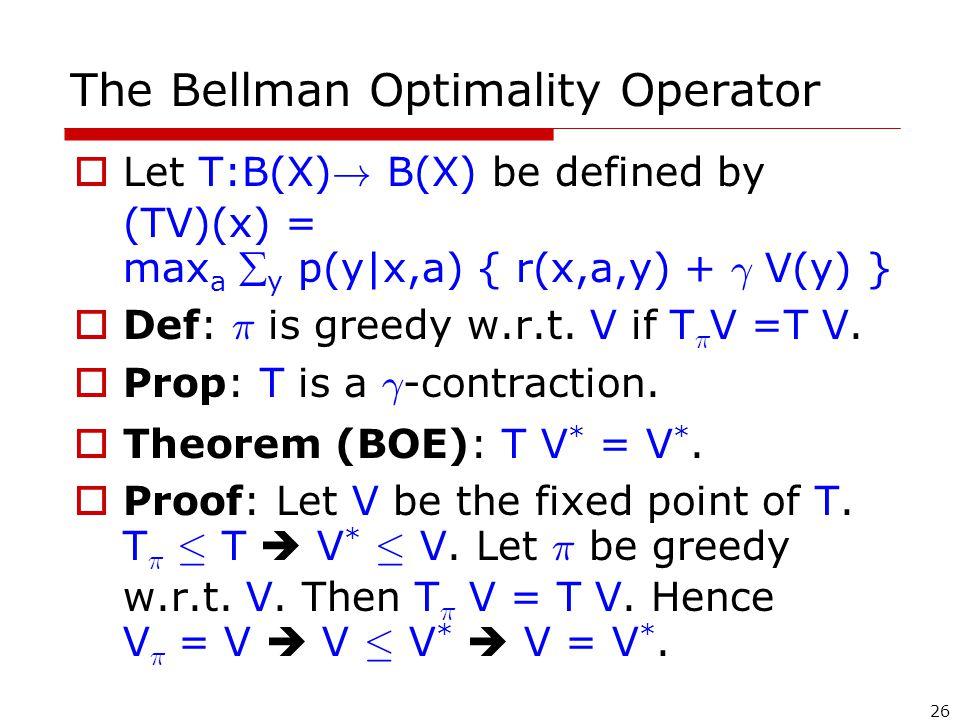 26 The Bellman Optimality Operator  Let T:B(X) .